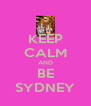 KEEP CALM AND BE SYDNEY - Personalised Poster A4 size