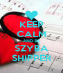 KEEP CALM AND BE SZYBA SHIPPER - Personalised Poster A4 size