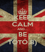 KEEP CALM AND... BE TÓTÓ 8) - Personalised Poster A4 size