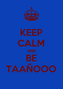 KEEP CALM AND BE TAAÑOOO - Personalised Poster A4 size