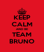 KEEP CALM AND BE TEAM BRUNO - Personalised Poster A4 size