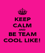 KEEP CALM AND BE TEAM COOL LIKE! - Personalised Poster A4 size