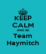 KEEP CALM AND BE Team Haymitch - Personalised Poster A4 size