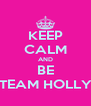 KEEP CALM AND BE TEAM HOLLY - Personalised Poster A4 size