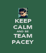 KEEP CALM AND BE TEAM PACEY - Personalised Poster A4 size
