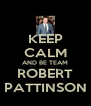 KEEP CALM AND BE TEAM ROBERT PATTINSON - Personalised Poster A4 size