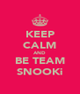 KEEP CALM AND BE TEAM SNOOKi - Personalised Poster A4 size