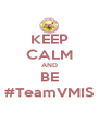 KEEP CALM AND BE #TeamVMIS - Personalised Poster A4 size