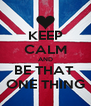 KEEP CALM AND BE THAT  ONE THING - Personalised Poster A4 size