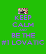 KEEP CALM AND BE THE #1 LOVATIC - Personalised Poster A4 size