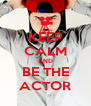KEEP CALM AND BE THE ACTOR - Personalised Poster A4 size