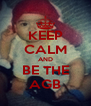 KEEP CALM AND BE THE AGB - Personalised Poster A4 size