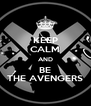 KEEP CALM AND BE THE AVENGERS - Personalised Poster A4 size