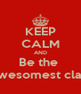 KEEP CALM AND Be the  Awesomest class - Personalised Poster A4 size