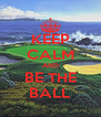 KEEP CALM AND BE THE BALL - Personalised Poster A4 size