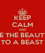 KEEP CALM AND BE THE BEAUTY TO A BEAST - Personalised Poster A4 size
