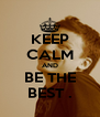 KEEP CALM AND BE THE BEST . - Personalised Poster A4 size