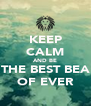KEEP CALM AND BE THE BEST BEA OF EVER - Personalised Poster A4 size