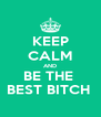 KEEP CALM AND BE THE  BEST BITCH  - Personalised Poster A4 size