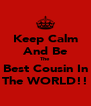 Keep Calm And Be The  Best Cousin In The WORLD!! - Personalised Poster A4 size