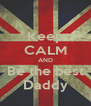 Keep CALM AND Be the best Daddy - Personalised Poster A4 size