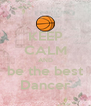 KEEP CALM AND be the best Dancer - Personalised Poster A4 size