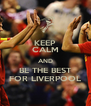 KEEP CALM AND BE THE BEST FOR LIVERPOOL - Personalised Poster A4 size