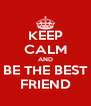 KEEP CALM AND BE THE BEST FRIEND - Personalised Poster A4 size
