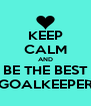 KEEP CALM AND BE THE BEST GOALKEEPER - Personalised Poster A4 size