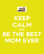 KEEP CALM AND BE THE BEST MOM EVER - Personalised Poster A4 size