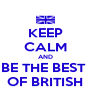 KEEP CALM AND BE THE BEST  OF BRITISH - Personalised Poster A4 size