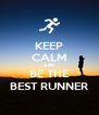 KEEP CALM AND BE THE BEST RUNNER - Personalised Poster A4 size