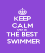 KEEP CALM AND BE  THE BEST  SWIMMER - Personalised Poster A4 size