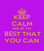 KEEP CALM AND BE THE  BEST THAT YOU CAN - Personalised Poster A4 size