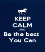KEEP CALM AND Be the best  You Can - Personalised Poster A4 size