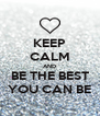 KEEP CALM AND BE THE BEST YOU CAN BE - Personalised Poster A4 size