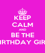 KEEP CALM AND BE THE BIRTHDAY GIRL - Personalised Poster A4 size