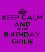 KEEP CALM AND BE THE BIRTHDAY GIRLIE - Personalised Poster A4 size