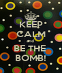 KEEP CALM and  BE THE  BOMB! - Personalised Poster A4 size