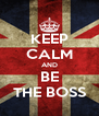 KEEP CALM AND BE THE BOSS - Personalised Poster A4 size