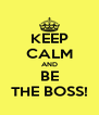 KEEP CALM AND BE THE BOSS! - Personalised Poster A4 size