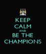 KEEP CALM AND BE THE CHAMPIONS - Personalised Poster A4 size