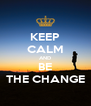 KEEP CALM AND BE THE CHANGE - Personalised Poster A4 size