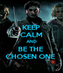 KEEP CALM AND BE THE  CHOSEN ONE  - Personalised Poster A4 size
