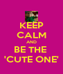 KEEP CALM AND BE THE  'CUTE ONE' - Personalised Poster A4 size