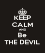 KEEP CALM AND Be THE DEVIL - Personalised Poster A4 size