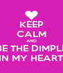 KEEP CALM AND BE THE DIMPLE IN MY HEART - Personalised Poster A4 size