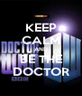 KEEP CALM AND BE THE DOCTOR - Personalised Poster A4 size