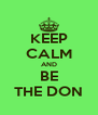 KEEP CALM AND BE THE DON - Personalised Poster A4 size