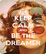 KEEP CALM AND BE THE DREAMER - Personalised Poster A4 size